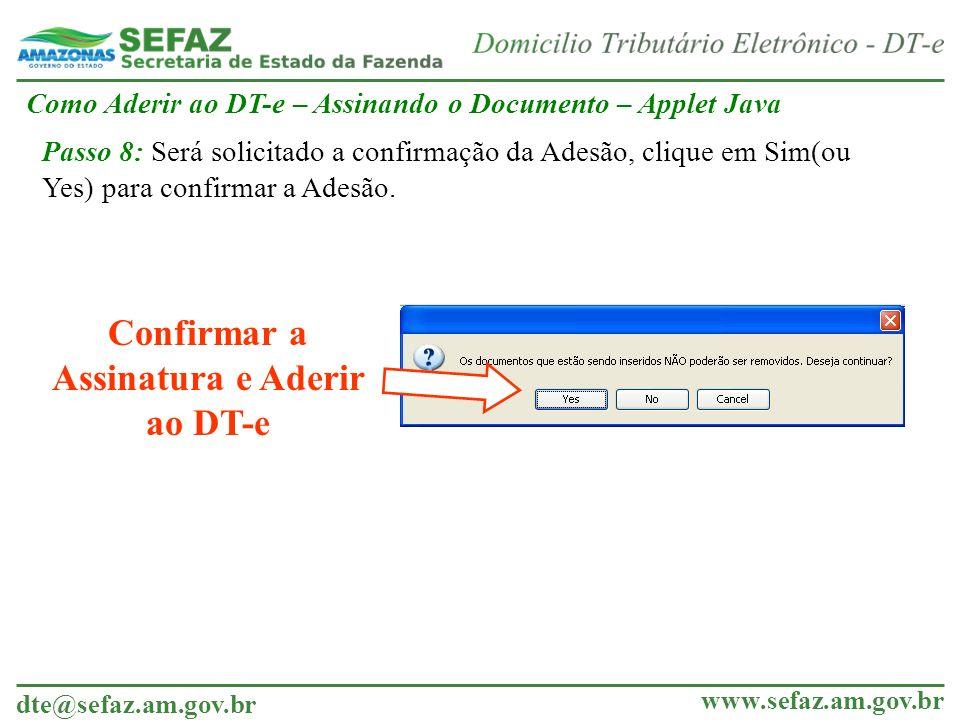 dte@sefaz.am.gov.br www.sefaz.am.gov.br Confirmar a Assinatura e Aderir ao DT-e Como Aderir ao DT-e – Assinando o Documento – Applet Java Passo 8: Ser