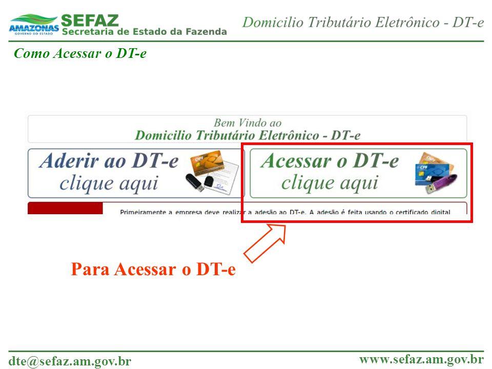 dte@sefaz.am.gov.br www.sefaz.am.gov.br Para Acessar o DT-e Como Acessar o DT-e