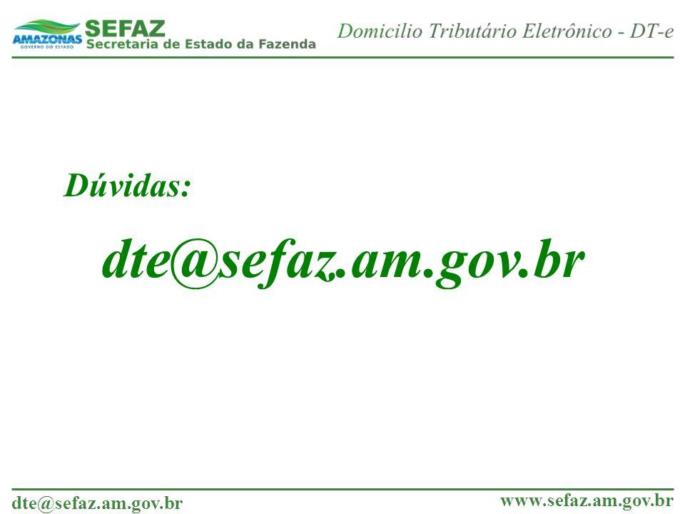 dte@sefaz.am.gov.br www.sefaz.am.gov.br Dúvidas: dte@sefaz.am.gov.br