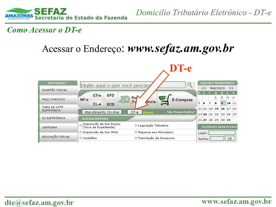 dte@sefaz.am.gov.br www.sefaz.am.gov.br Como Acessar o DT-e Acessar o Endereço : www.sefaz.am.gov.br DT-e