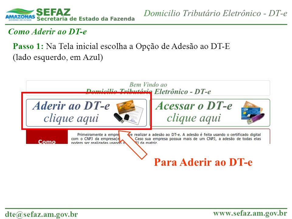dte@sefaz.am.gov.br www.sefaz.am.gov.br Como Aderir ao DT-e Para Aderir ao DT-e Passo 1: Na Tela inicial escolha a Opção de Adesão ao DT-E (lado esque
