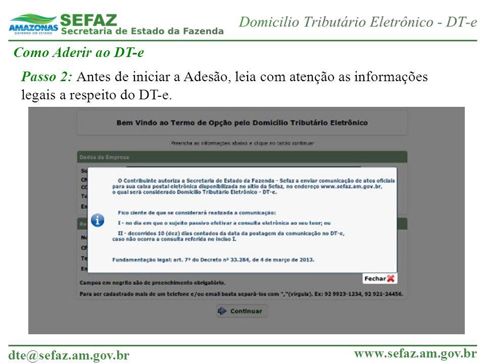 dte@sefaz.am.gov.br www.sefaz.am.gov.br Como Aderir ao DT-e Passo 3: Para aderir ao DT-e é preciso preencher um formulário com as informações da Empresa e do representante legal da mesma.