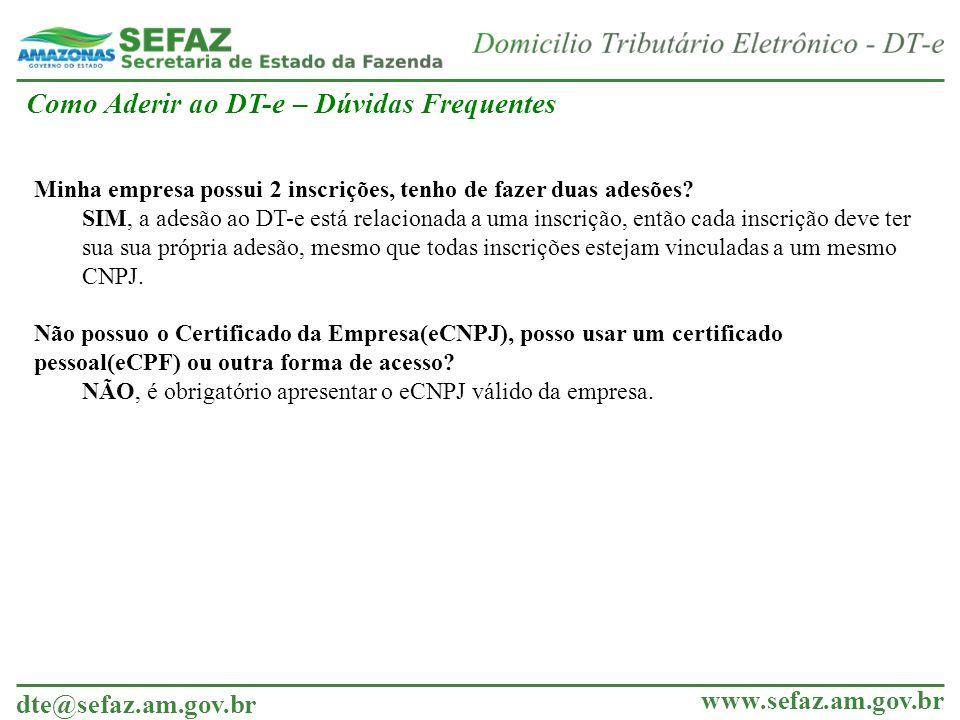 dte@sefaz.am.gov.br www.sefaz.am.gov.br Minha empresa possui 2 inscrições, tenho de fazer duas adesões? SIM, a adesão ao DT-e está relacionada a uma i