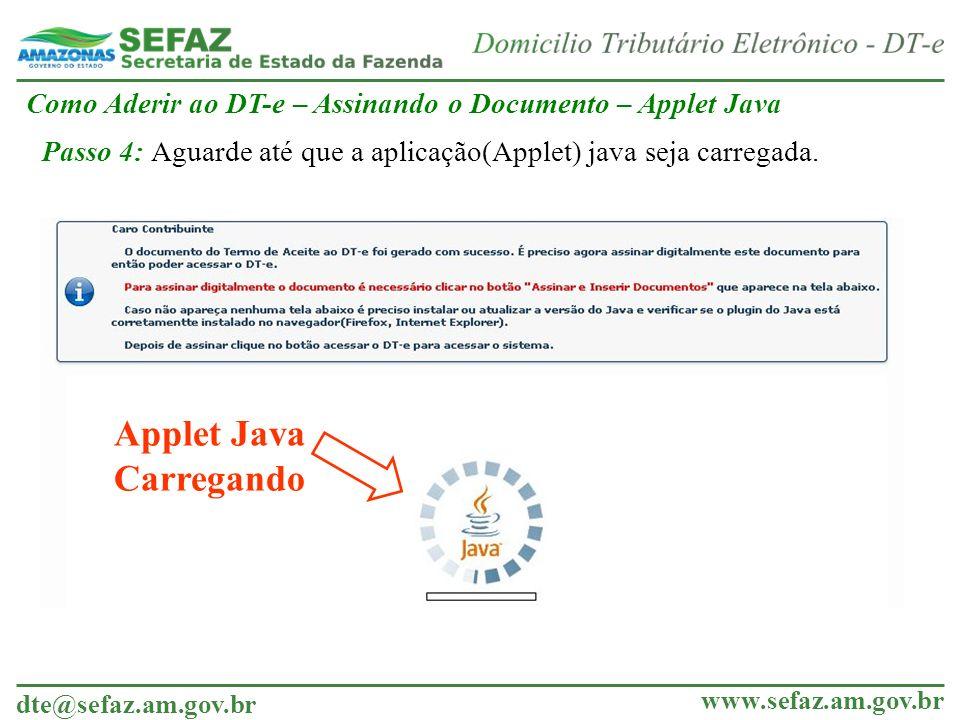 dte@sefaz.am.gov.br www.sefaz.am.gov.br Applet Java Carregando Como Aderir ao DT-e – Assinando o Documento – Applet Java Passo 4: Aguarde até que a ap