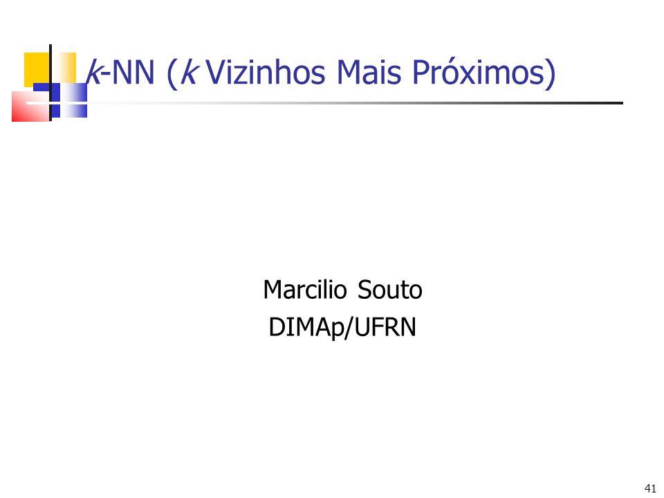 41 k-NN (k Vizinhos Mais Próximos) Marcilio Souto DIMAp/UFRN