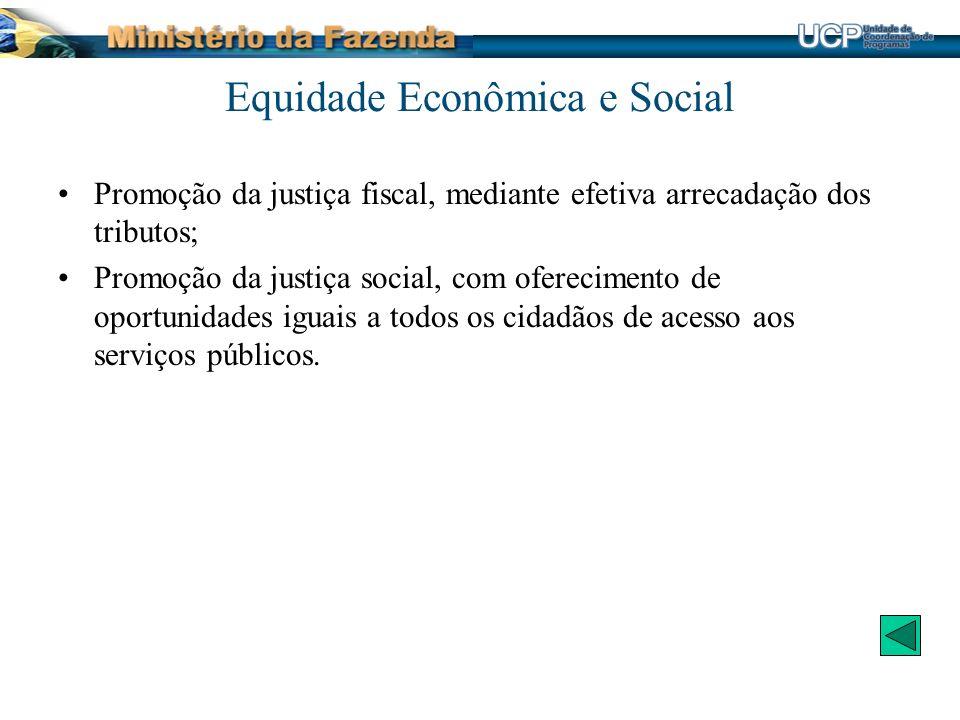 Promoção da justiça fiscal, mediante efetiva arrecadação dos tributos; Promoção da justiça social, com oferecimento de oportunidades iguais a todos os