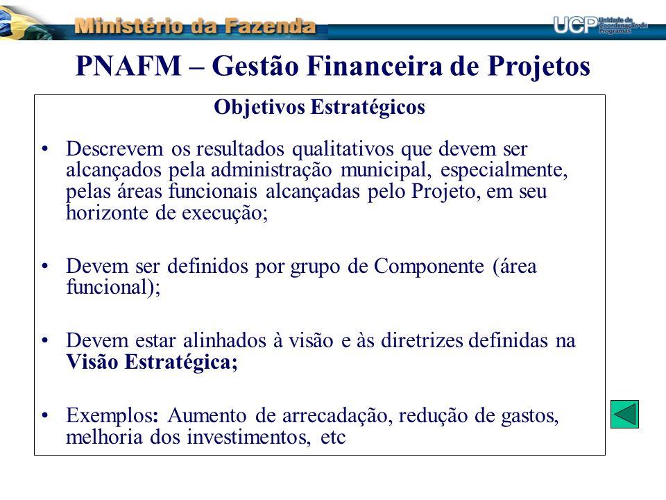 Objetivos Estratégicos Descrevem os resultados qualitativos que devem ser alcançados pela administração municipal, especialmente, pelas áreas funciona