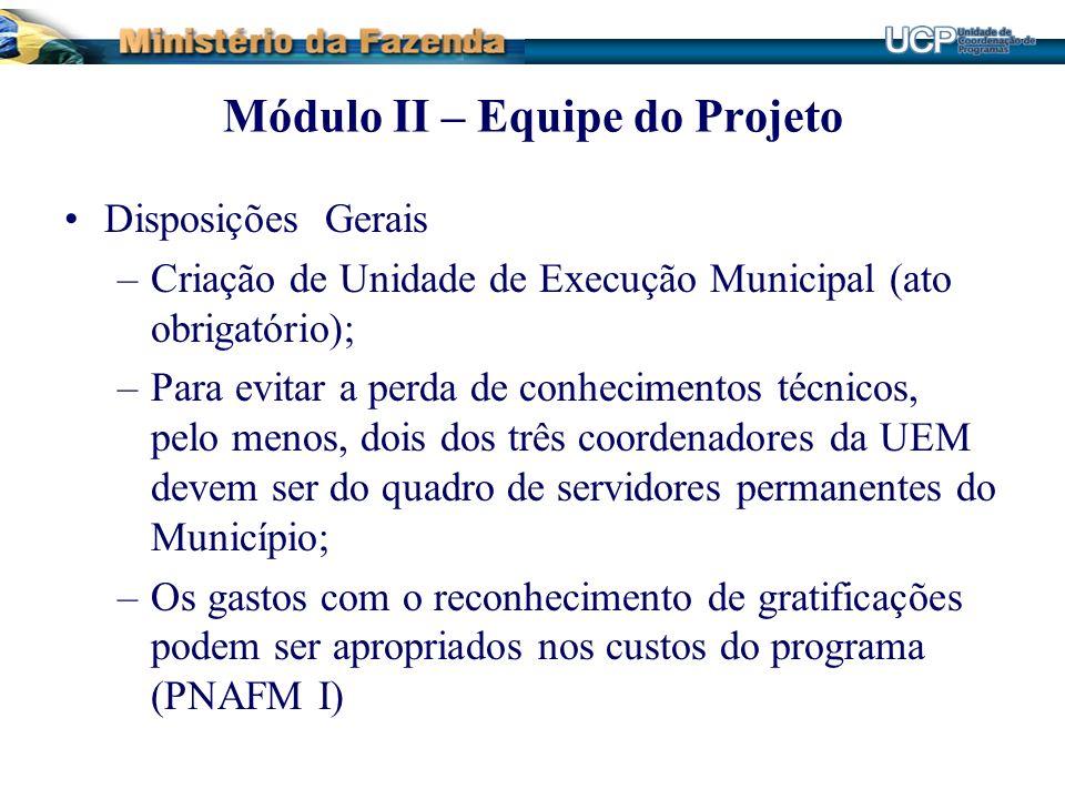 Módulo II – Equipe do Projeto Disposições Gerais –Criação de Unidade de Execução Municipal (ato obrigatório); –Para evitar a perda de conhecimentos té