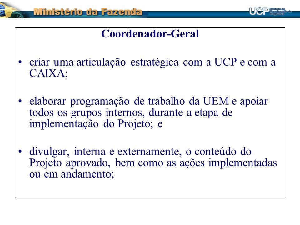 Coordenador-Geral criar uma articulação estratégica com a UCP e com a CAIXA; elaborar programação de trabalho da UEM e apoiar todos os grupos internos