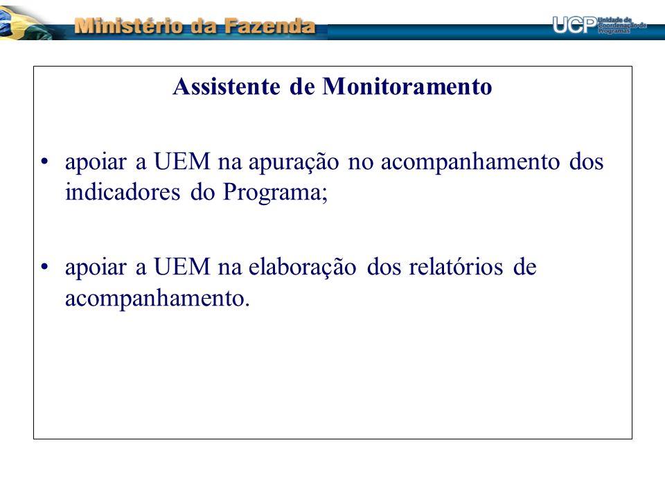 Assistente de Monitoramento apoiar a UEM na apuração no acompanhamento dos indicadores do Programa; apoiar a UEM na elaboração dos relatórios de acomp