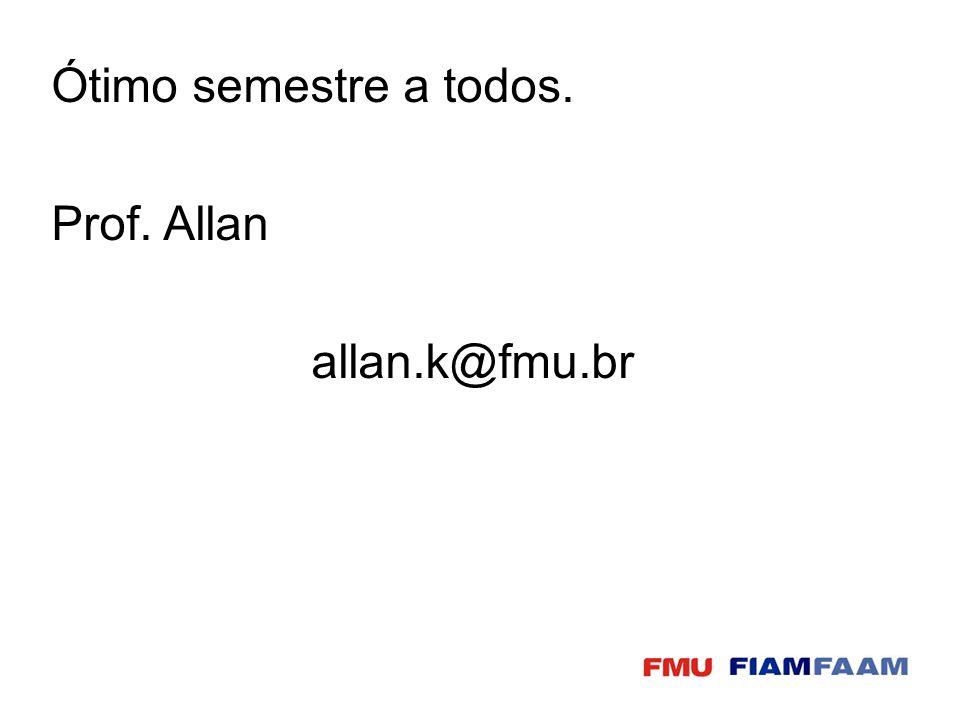 Ótimo semestre a todos. Prof. Allan allan.k@fmu.br