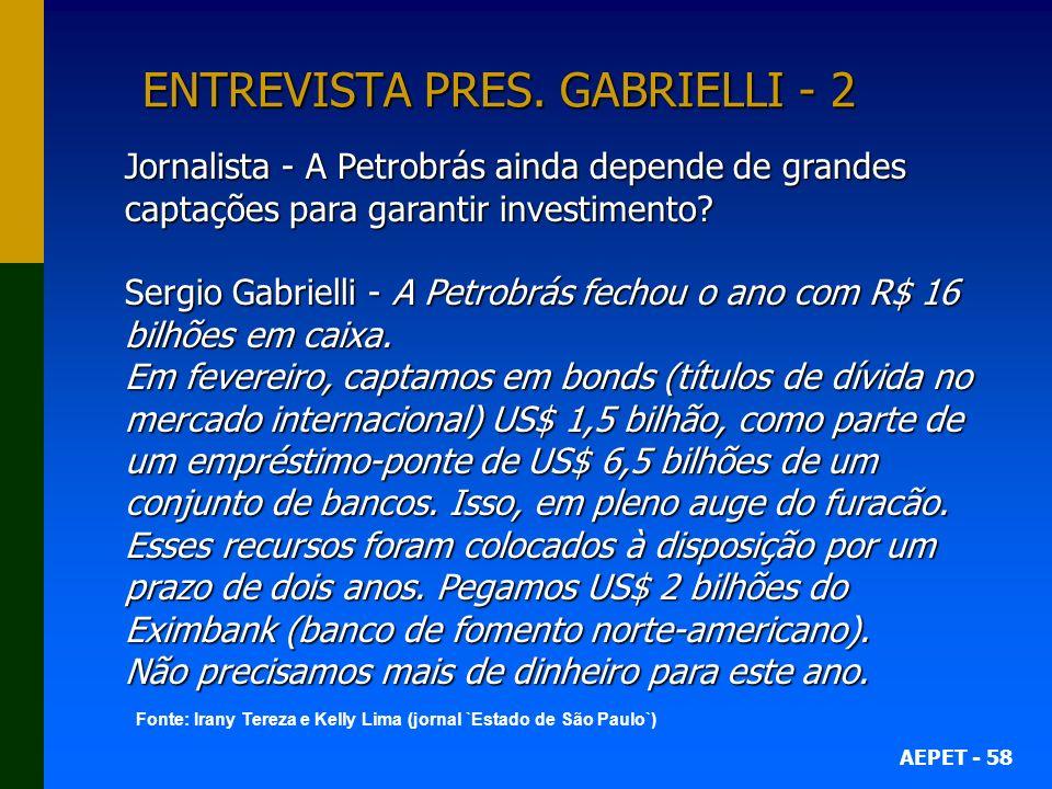 AEPET - 58 ENTREVISTA PRES. GABRIELLI - 2 Jornalista - A Petrobrás ainda depende de grandes captações para garantir investimento? Sergio Gabrielli - A