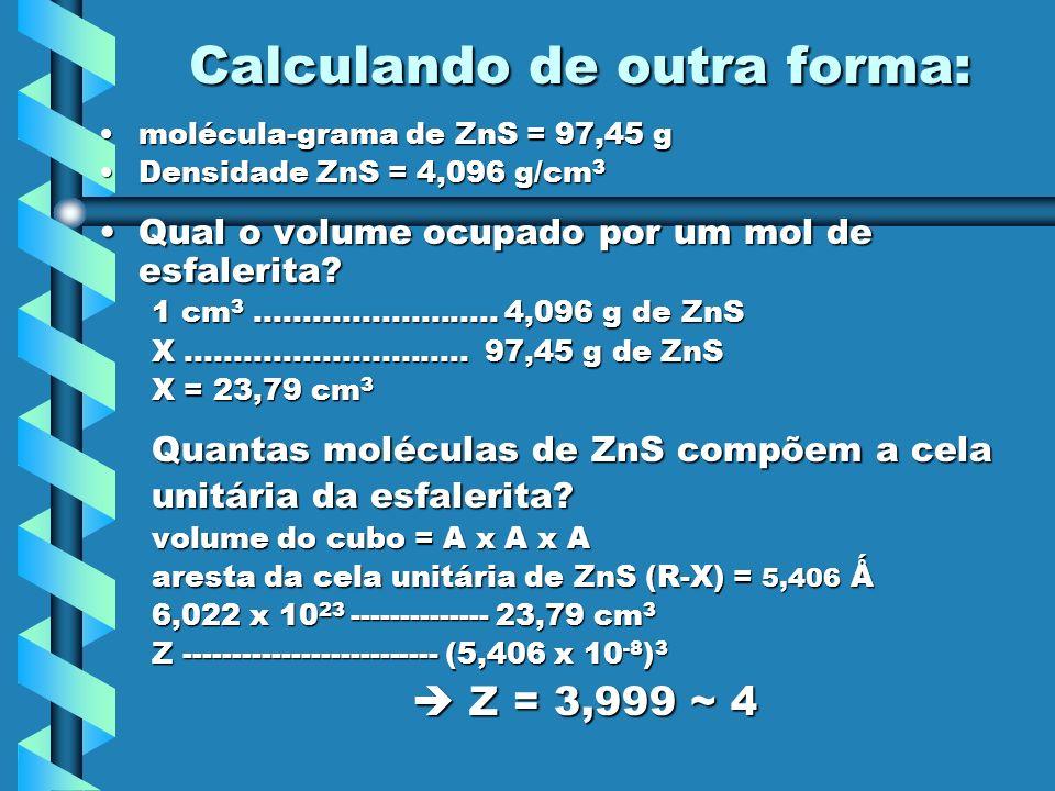 Calculando de outra forma: molécula-grama de ZnS = 97,45 gmolécula-grama de ZnS = 97,45 g Densidade ZnS = 4,096 g/cm 3Densidade ZnS = 4,096 g/cm 3 Qua