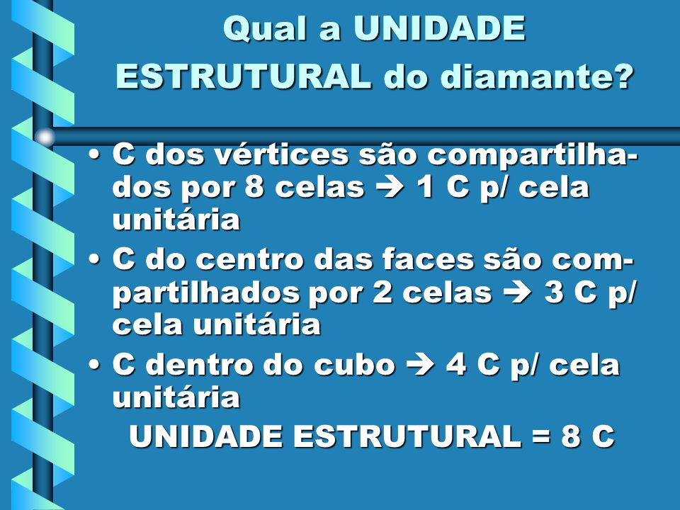 Qual a UNIDADE ESTRUTURAL do diamante? C dos vértices são compartilha- dos por 8 celas 1 C p/ cela unitáriaC dos vértices são compartilha- dos por 8 c