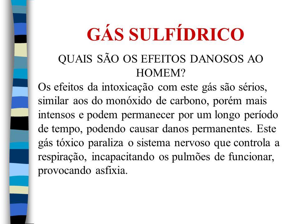 GÁS SULFÍDRICO QUAIS SÃO OS EFEITOS DANOSOS AO HOMEM? Os efeitos da intoxicação com este gás são sérios, similar aos do monóxido de carbono, porém mai