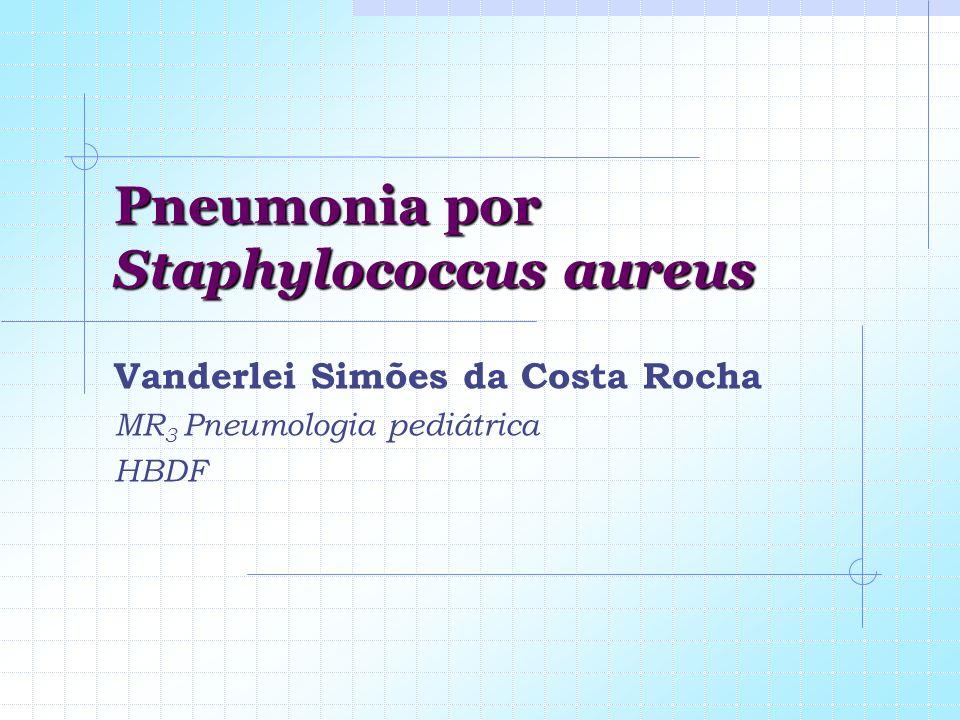 Pneumonia por Staphylococcus aureus Vanderlei Simões da Costa Rocha MR 3 Pneumologia pediátrica HBDF