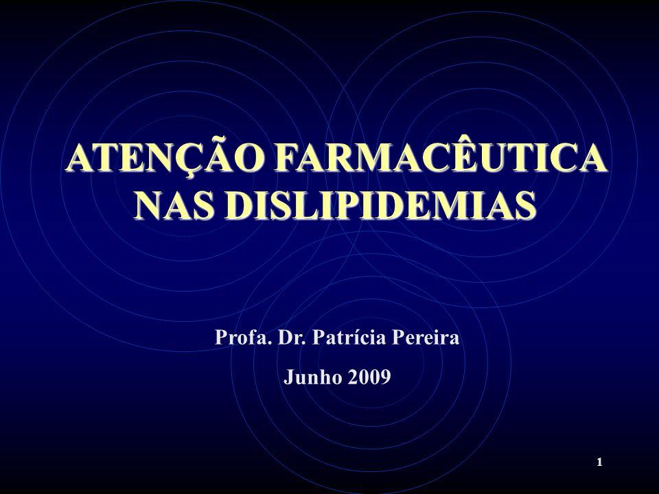 1 ATENÇÃO FARMACÊUTICA NAS DISLIPIDEMIAS Profa. Dr. Patrícia Pereira Junho 2009