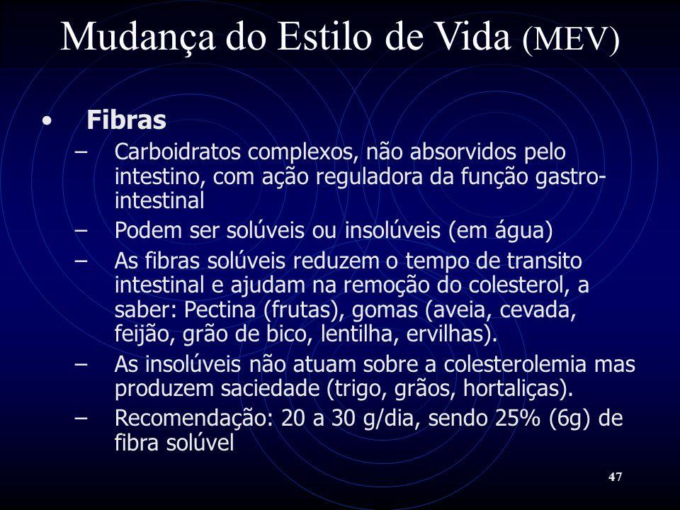 47 Mudança do Estilo de Vida (MEV) Fibras –Carboidratos complexos, não absorvidos pelo intestino, com ação reguladora da função gastro- intestinal –Po