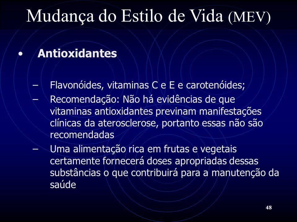 48 Mudança do Estilo de Vida (MEV) Antioxidantes –Flavonóides, vitaminas C e E e carotenóides; –Recomendação: Não há evidências de que vitaminas antio