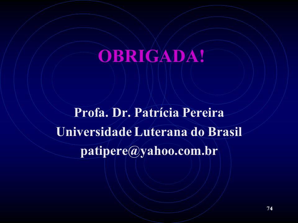74 OBRIGADA! Profa. Dr. Patrícia Pereira Universidade Luterana do Brasil patipere@yahoo.com.br