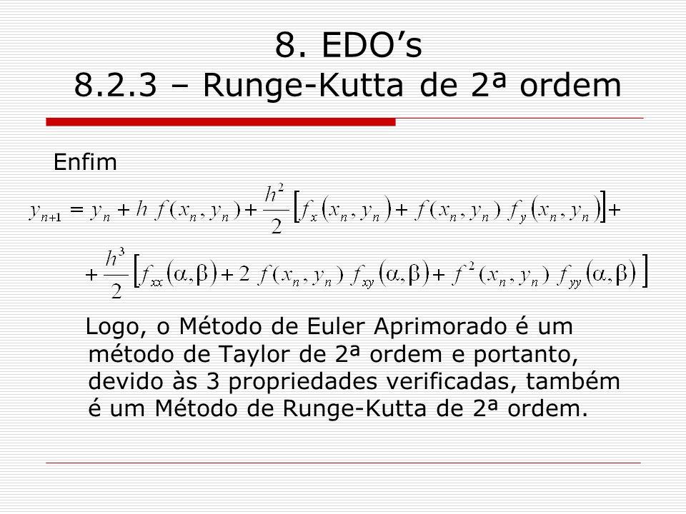 8. EDOs 8.2.3 – Runge-Kutta de 2ª ordem Enfim Logo, o Método de Euler Aprimorado é um método de Taylor de 2ª ordem e portanto, devido às 3 propriedade