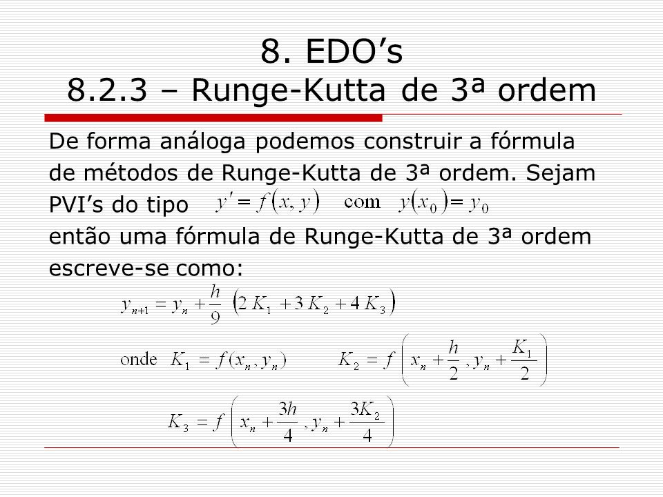 8. EDOs 8.2.3 – Runge-Kutta de 3ª ordem De forma análoga podemos construir a fórmula de métodos de Runge-Kutta de 3ª ordem. Sejam PVIs do tipo então u