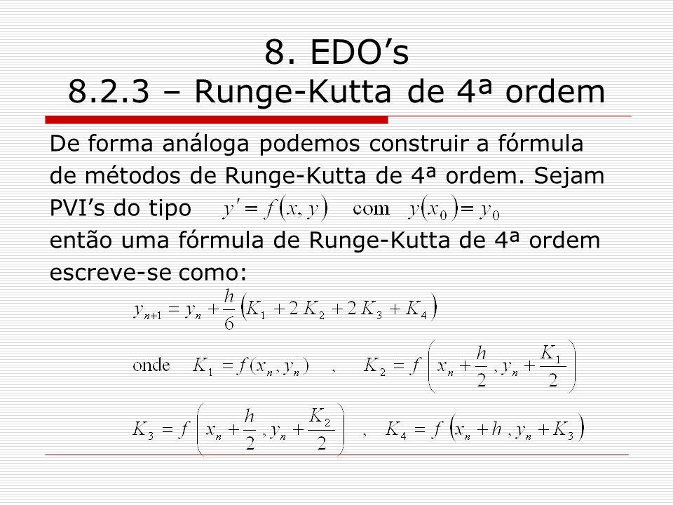 8. EDOs 8.2.3 – Runge-Kutta de 4ª ordem De forma análoga podemos construir a fórmula de métodos de Runge-Kutta de 4ª ordem. Sejam PVIs do tipo então u