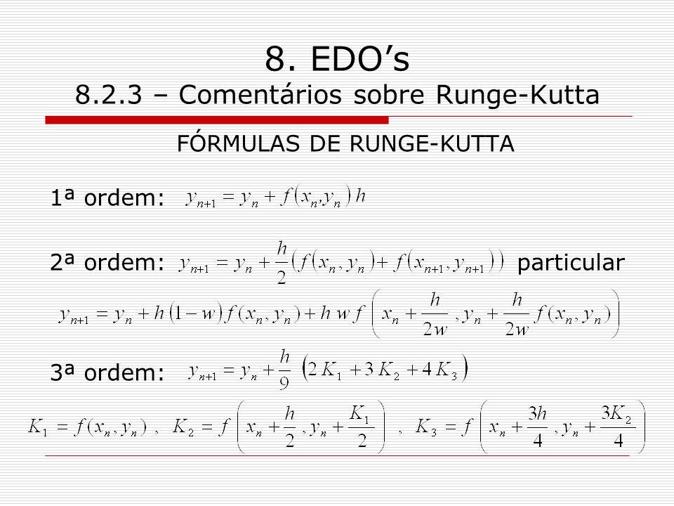 8. EDOs 8.2.3 – Comentários sobre Runge-Kutta FÓRMULAS DE RUNGE-KUTTA 1ª ordem: 2ª ordem: particular 3ª ordem: