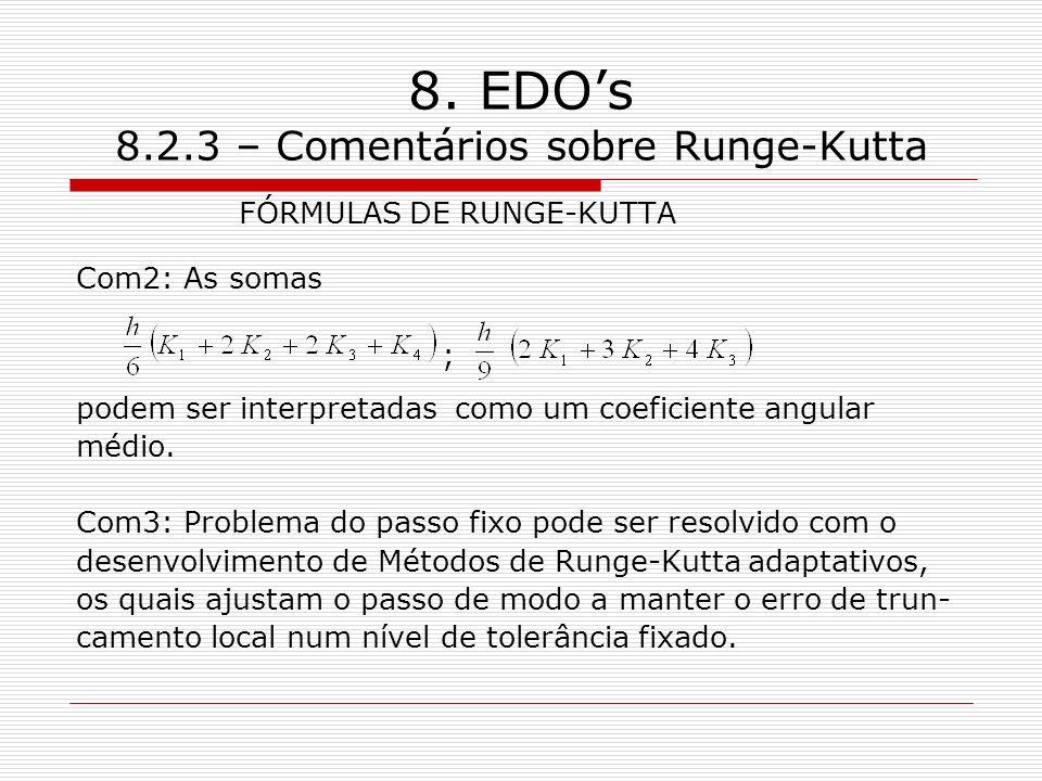 8. EDOs 8.2.3 – Comentários sobre Runge-Kutta FÓRMULAS DE RUNGE-KUTTA Com2: As somas ; podem ser interpretadas como um coeficiente angular médio. Com3
