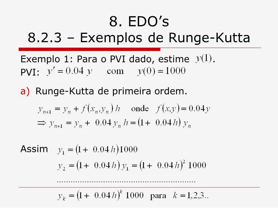8. EDOs 8.2.3 – Exemplos de Runge-Kutta Exemplo 1: Para o PVI dado, estime. PVI: a)Runge-Kutta de primeira ordem. Assim
