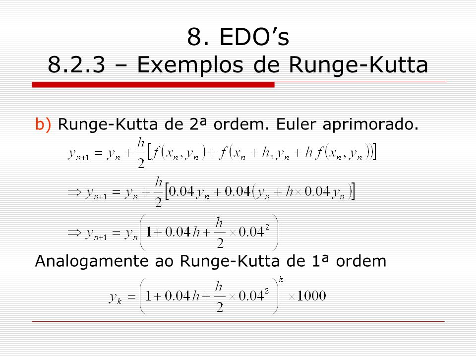 8. EDOs 8.2.3 – Exemplos de Runge-Kutta b) Runge-Kutta de 2ª ordem. Euler aprimorado. Analogamente ao Runge-Kutta de 1ª ordem