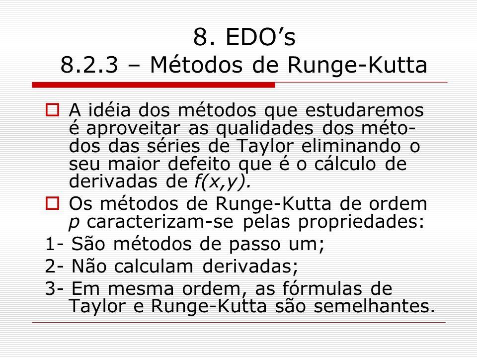 8. EDOs 8.2.3 – Métodos de Runge-Kutta A idéia dos métodos que estudaremos é aproveitar as qualidades dos méto- dos das séries de Taylor eliminando o