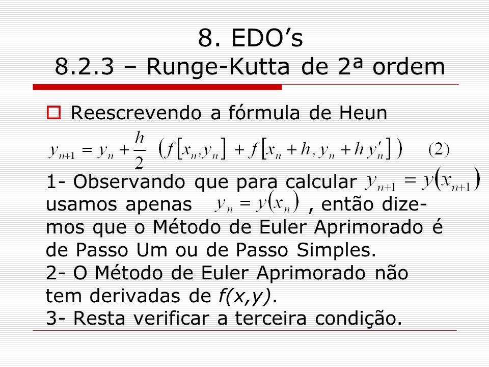 8. EDOs 8.2.3 – Runge-Kutta de 2ª ordem Reescrevendo a fórmula de Heun 1- Observando que para calcular usamos apenas, então dize- mos que o Método de