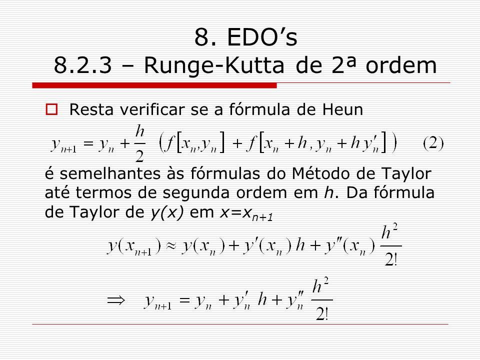 8. EDOs 8.2.3 – Runge-Kutta de 2ª ordem Resta verificar se a fórmula de Heun é semelhantes às fórmulas do Método de Taylor até termos de segunda ordem