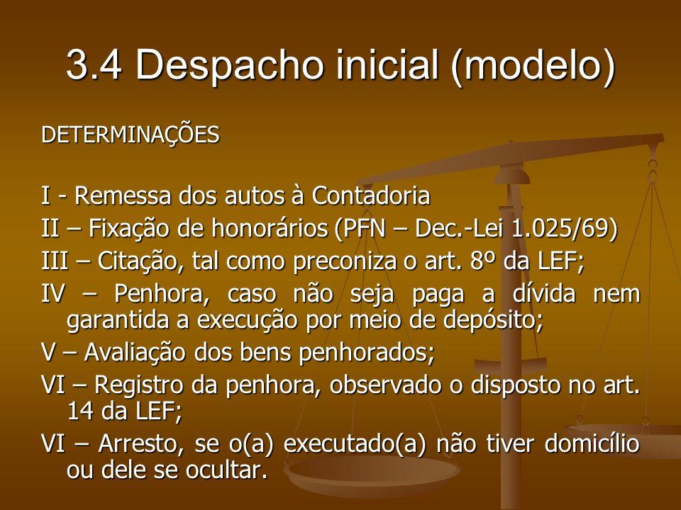 3.4 Despacho inicial (modelo) DETERMINAÇÕES I - Remessa dos autos à Contadoria II – Fixação de honorários (PFN – Dec.-Lei 1.025/69) III – Citação, tal