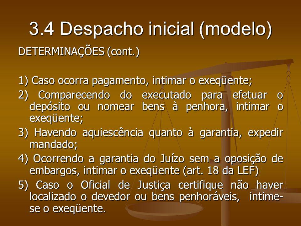3.4 Despacho inicial (modelo) DETERMINAÇÕES (cont.) 1) Caso ocorra pagamento, intimar o exeqüente; 2) Comparecendo do executado para efetuar o depósit