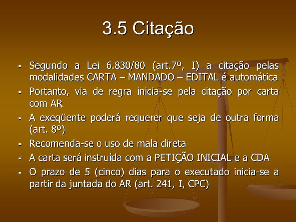 3.5 Citação Segundo a Lei 6.830/80 (art.7º, I) a citação pelas modalidades CARTA – MANDADO – EDITAL é automática Segundo a Lei 6.830/80 (art.7º, I) a
