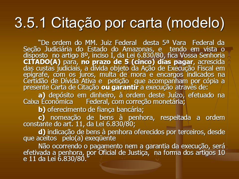 3.5.1 Citação por carta (modelo) De ordem do MM. Juiz Federal desta 5ª Vara Federal da Seção Judiciária do Estado do Amazonas, e tendo em vista o disp