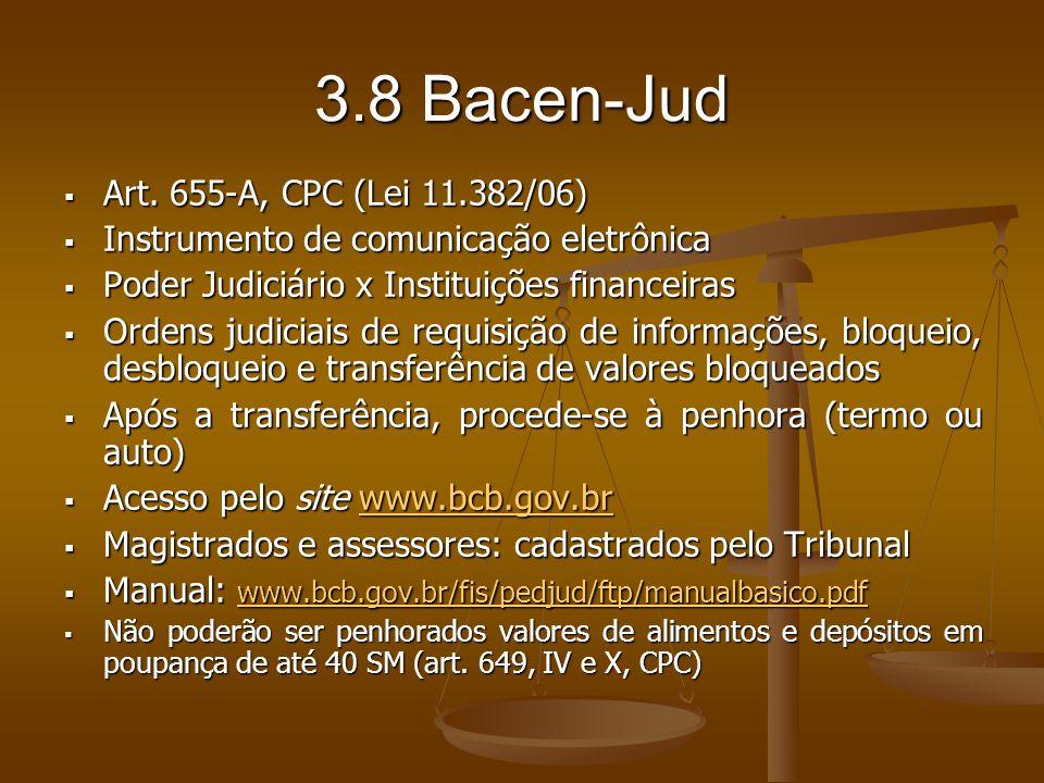 3.8 Bacen-Jud Art. 655-A, CPC (Lei 11.382/06) Art. 655-A, CPC (Lei 11.382/06) Instrumento de comunicação eletrônica Instrumento de comunicação eletrôn