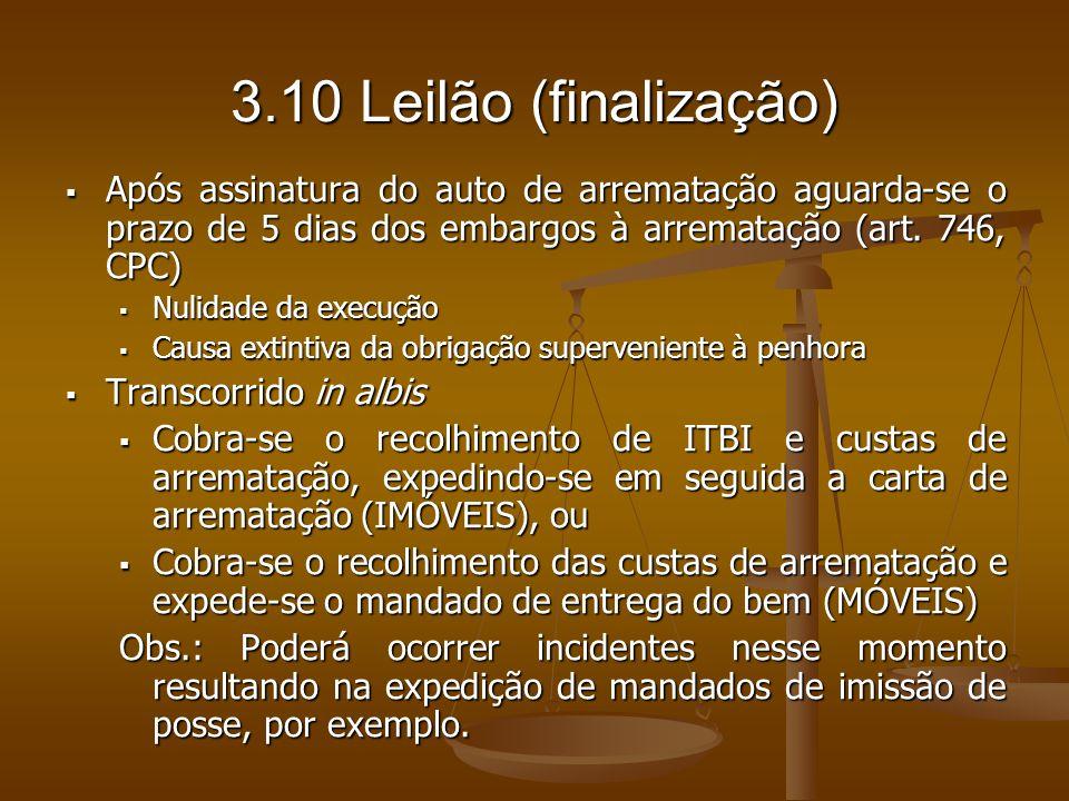 3.10 Leilão (finalização) Após assinatura do auto de arrematação aguarda-se o prazo de 5 dias dos embargos à arrematação (art. 746, CPC) Após assinatu