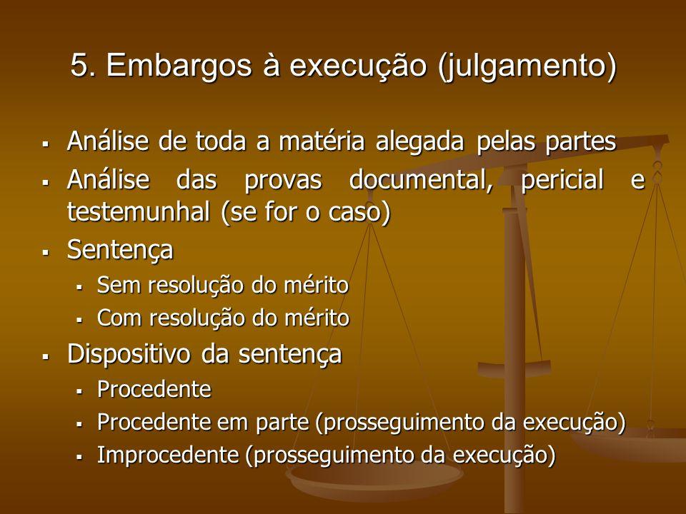 5. Embargos à execução (julgamento) Análise de toda a matéria alegada pelas partes Análise de toda a matéria alegada pelas partes Análise das provas d