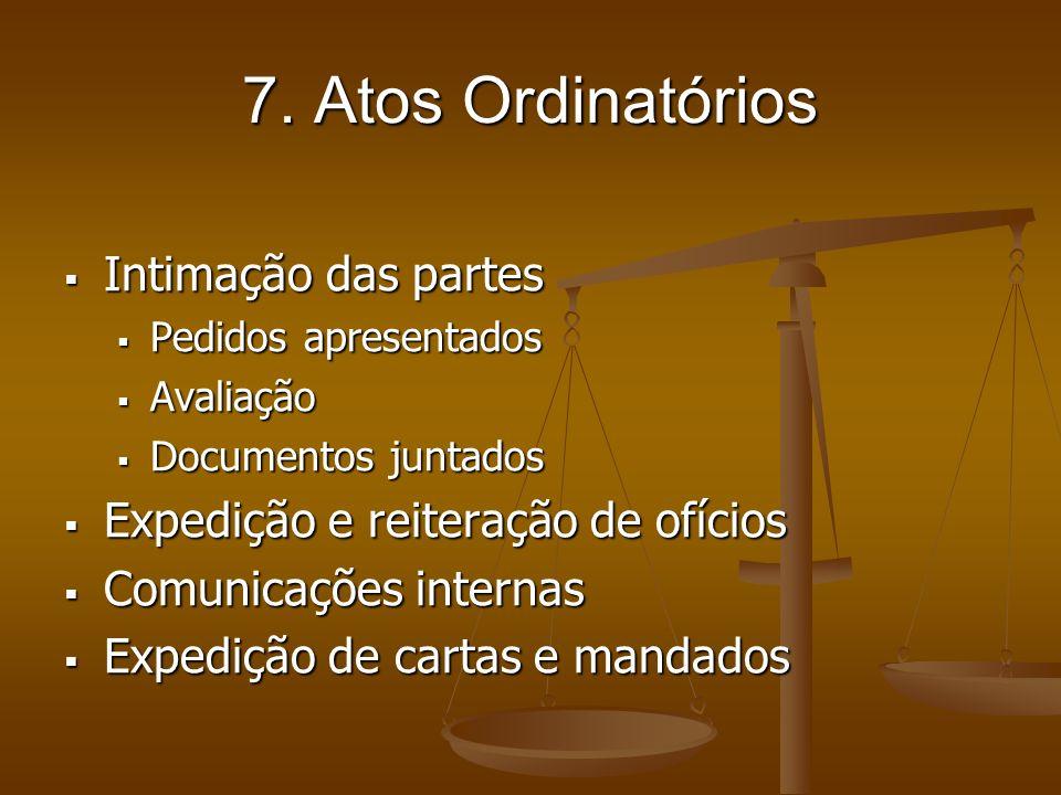 7. Atos Ordinatórios Intimação das partes Intimação das partes Pedidos apresentados Pedidos apresentados Avaliação Avaliação Documentos juntados Docum