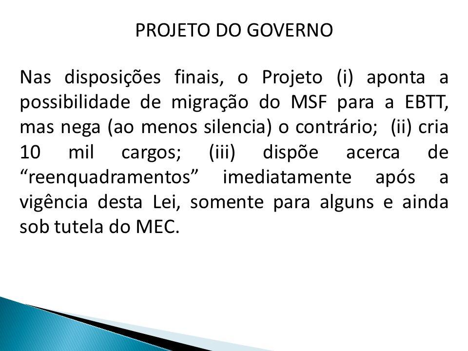 PROJETO DO GOVERNO Nas disposições finais, o Projeto (i) aponta a possibilidade de migração do MSF para a EBTT, mas nega (ao menos silencia) o contrár