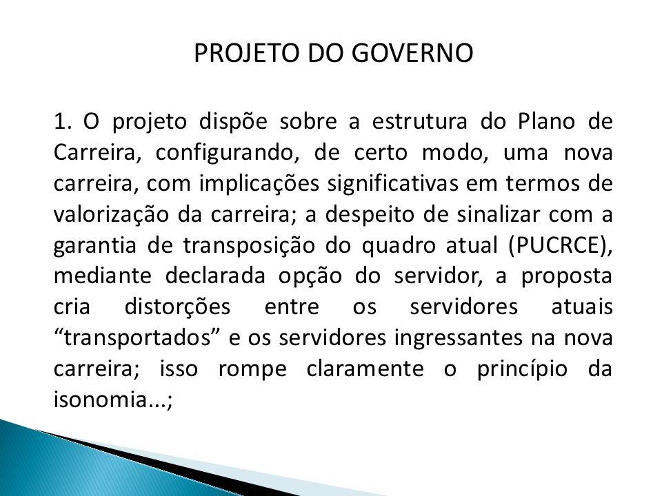 PROJETO DO GOVERNO 1. O projeto dispõe sobre a estrutura do Plano de Carreira, configurando, de certo modo, uma nova carreira, com implicações signifi