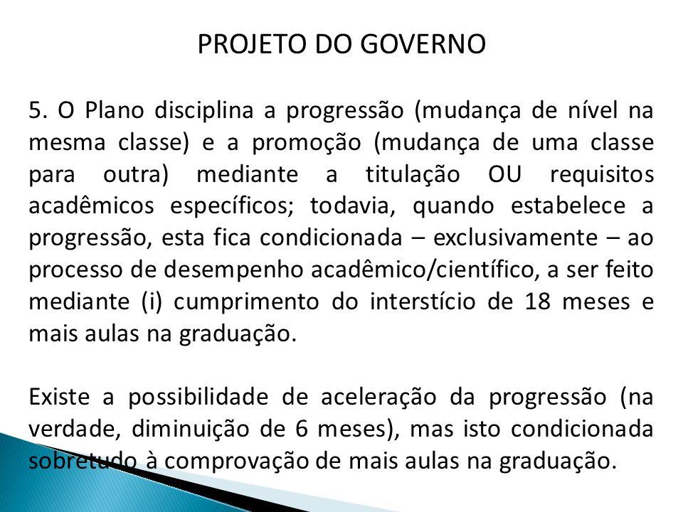 PROJETO DO GOVERNO 5. O Plano disciplina a progressão (mudança de nível na mesma classe) e a promoção (mudança de uma classe para outra) mediante a ti