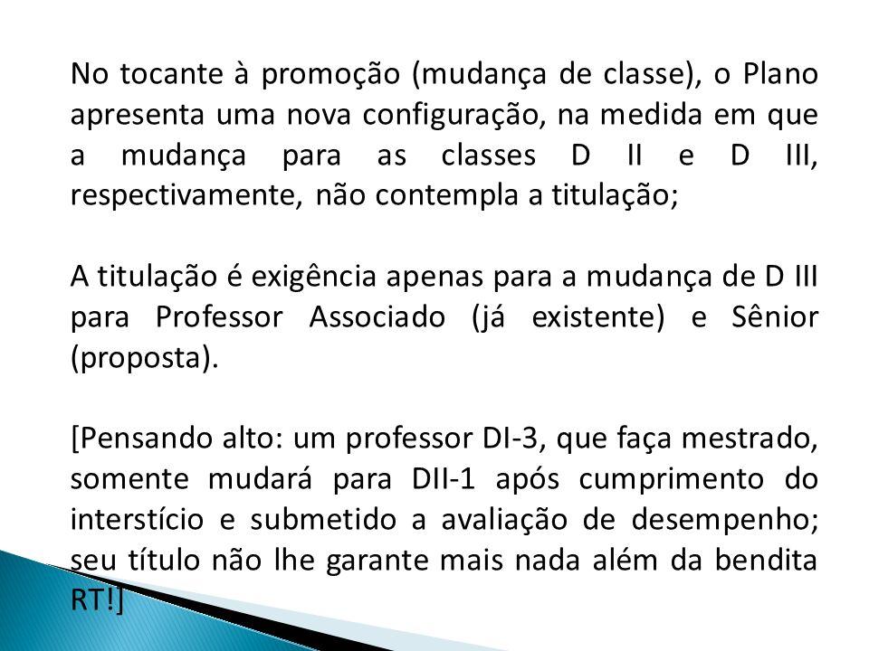 No tocante à promoção (mudança de classe), o Plano apresenta uma nova configuração, na medida em que a mudança para as classes D II e D III, respectiv