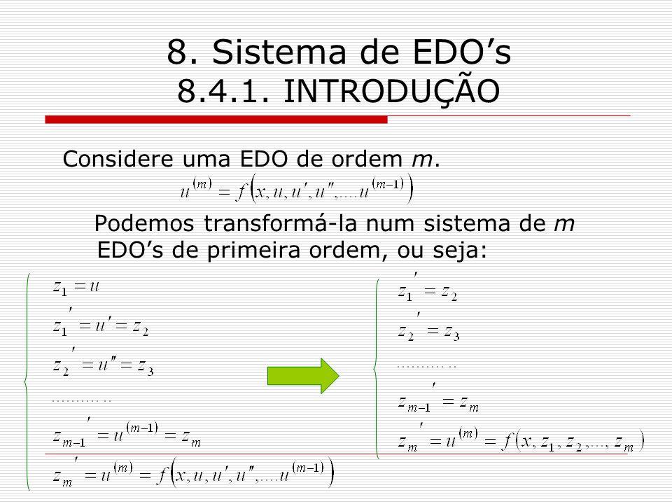 8. Sistema de EDOs 8.4.1. INTRODUÇÃO Considere uma EDO de ordem m. Podemos transformá-la num sistema de m EDOs de primeira ordem, ou seja: