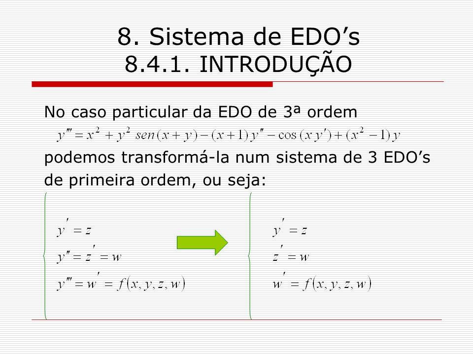 8. Sistema de EDOs 8.4.1. INTRODUÇÃO No caso particular da EDO de 3ª ordem podemos transformá-la num sistema de 3 EDOs de primeira ordem, ou seja: