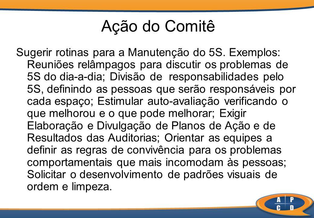 Ação do Comitê Sugerir rotinas para a Manutenção do 5S. Exemplos: Reuniões relâmpagos para discutir os problemas de 5S do dia-a-dia; Divisão de respon