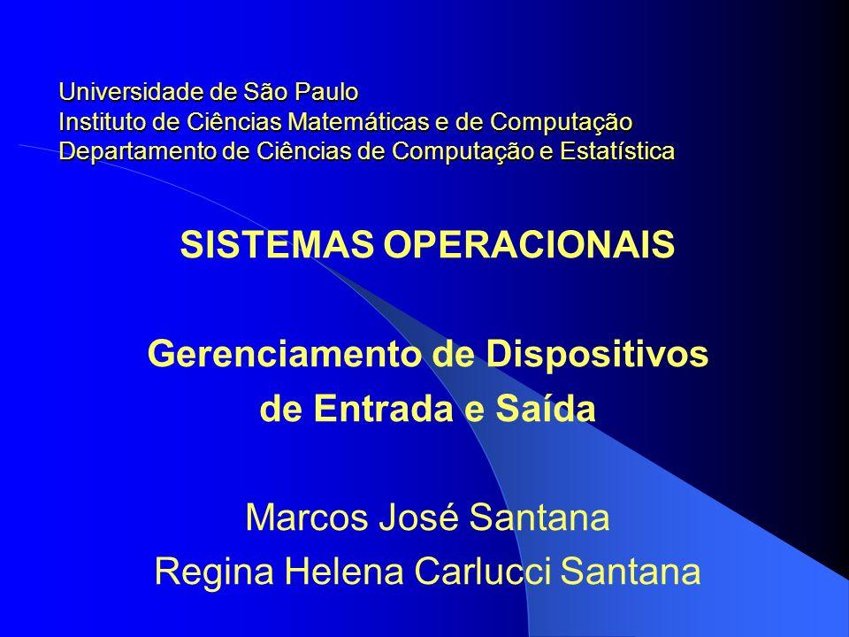 SISTEMAS OPERACIONAIS Gerenciamento de Dispositivos de Entrada e Saída Marcos José Santana Regina Helena Carlucci Santana Universidade de São Paulo In